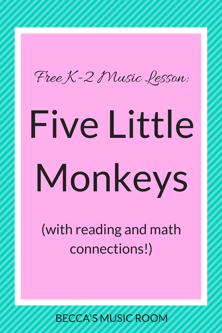 Free K-2 Music Lesson: Five Little Monkeys (with math and reading!) Really fun lesson for younger music students to teach high and low and steady beat. Also includes reading and subtraction/counting. Becca's Music Room.