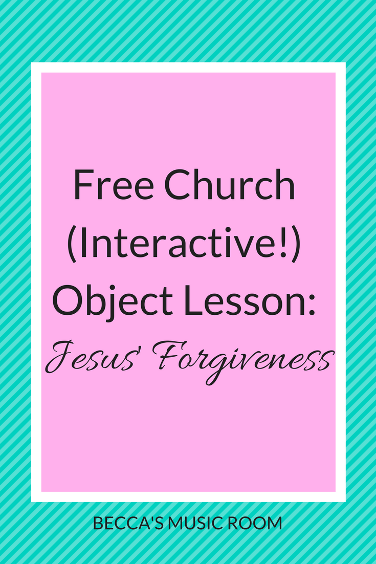 Free Church (Interactive!) Object Lesson: Jesus' Forgiveness. This lesson is great for Children's Church, Sunday School, or Youth Group. Becca's Music Room.