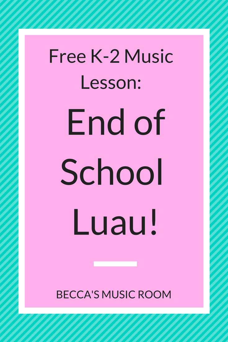 Free K-2 Music Lesson: End of School Luau! What better way to celebrate summer than with a Hawaiian themed party? This lesson includes singing, dancing, geography, and a lot of fun. Becca's Music Room.