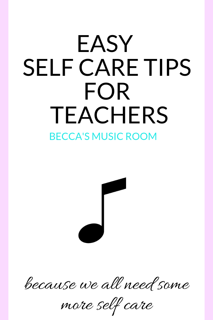 Easy Self Care tips for Teachers. Teachers are always taking care of everyone else in the world, but when is the last time you took care of yourself? These ideas are easy to implement and do not take up very much time! Becca's Music Room