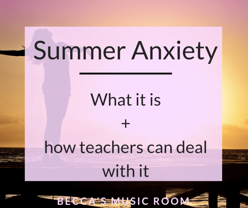 Summer Anxiety: what it is and how teachers can deal with it. Are you a teacher suffering from anxiety about the back to school season? Every time you think about the upcoming school year, you feel a pit in your stomach or a sense of dread, you have summer anxiety. Read through what that means and how you can deal with it. Becca's Music Room