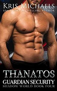 Kris Michaels, Thanatos (Guardian Security Shadow World Book 4)