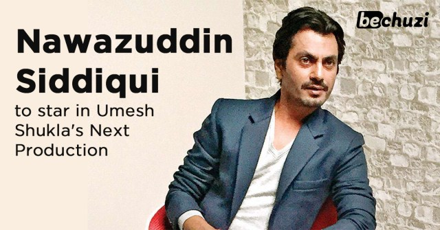 Nawazuddin Siddiqui to Star in Umesh Shukla's Next Production