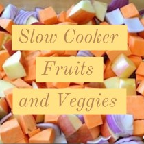 Slow Cooker Fruits and Veggies