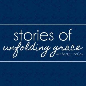Stories of Unfolding Grace Podcast | BeckyLMcCoy.com