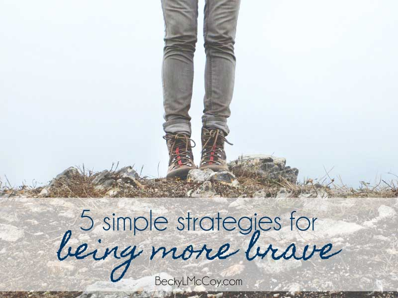5 Simple Strategies for Being More Brave | BeckyLMcCoy.com
