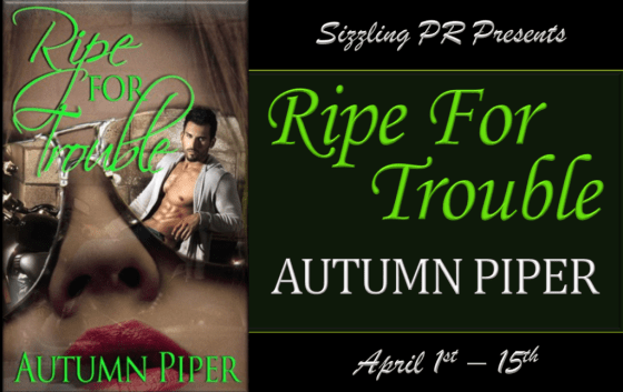 Ripe for Trouble by Autumn Piper