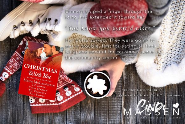 """""""Emmett swiped a finger through the icing and extended it toward her. 'You know you want a taste.' Her pulse spiked. They were going to get in trouble, first for eating all their icing and second for causing a scene in the community center."""" Runaway Christmas Bride by Cindi Madsen"""