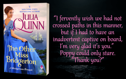 """""""'I fervently wish we had not crossed paths in this manner, but if I had to have an inadvertent captive on board, I'm very glad it's you.' Poppy could only stare. 'Thank you?'"""""""