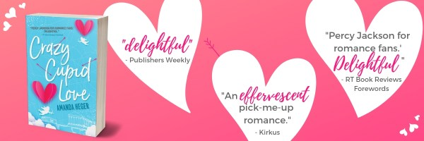 "CRAZY CUPID LOVE release banner ""'Delightful'-Publisher's Weekly 'An effervescent pick-me-up romance.'-Kirkus ""Percy Jackson for romance fans.'-RT Book Reviews Forewords"""