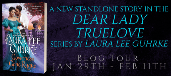 A new standalone story in the Dear Lady Truelove series by Laura Lee Guhrke--GOVERNESS GONE ROGUE tour banner