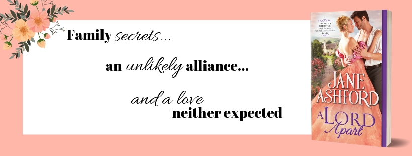 Family secrets...  an unlikely alliance...  and a love neither expected  Jane Ashford's A LORD APART banner