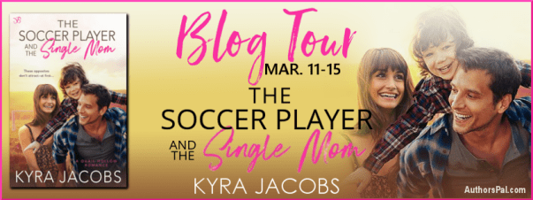 Blog Tour March 11-15 The Soccer Player and the Single Mom by Kyra Jacobs tour banner