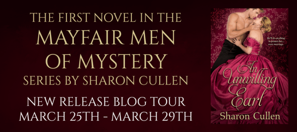 The first novel in the Mayfair Men of Mystery series by Sharon Cullen AN UNWILLING EARL  New Release Blog Tour