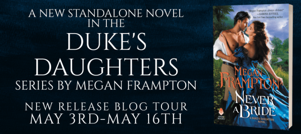 A New Standalone novel in the Duke's Daughters series by Megan Frampton NEVER A BRIDE New Release Blog Tour banner