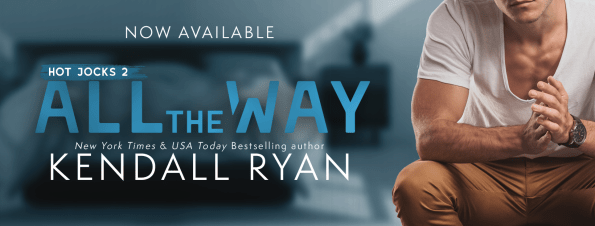 All the Way by Kendall Ryan Now available banner