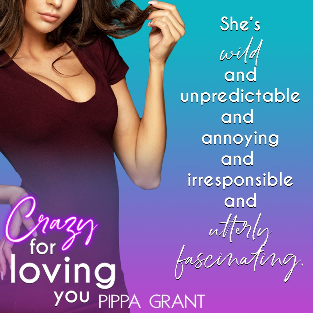 She's wild and unpredictable and annoying and irresponsible and utterly fascinating. Crazy for Loving You by Pippa Grant
