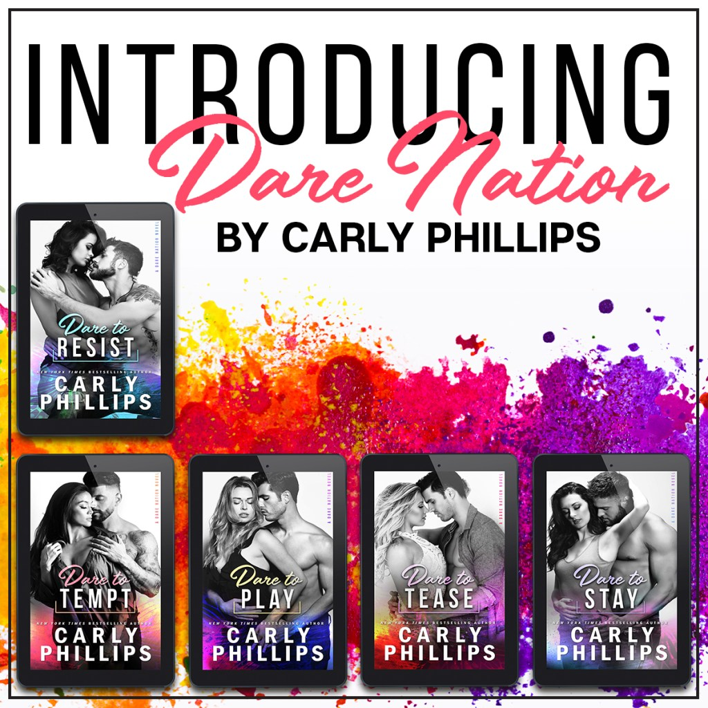Introducing DARE NATION by Carly Phillips Dare to Resist Dare to Tempt Dare to Play Dare to Tease Dare to Stay