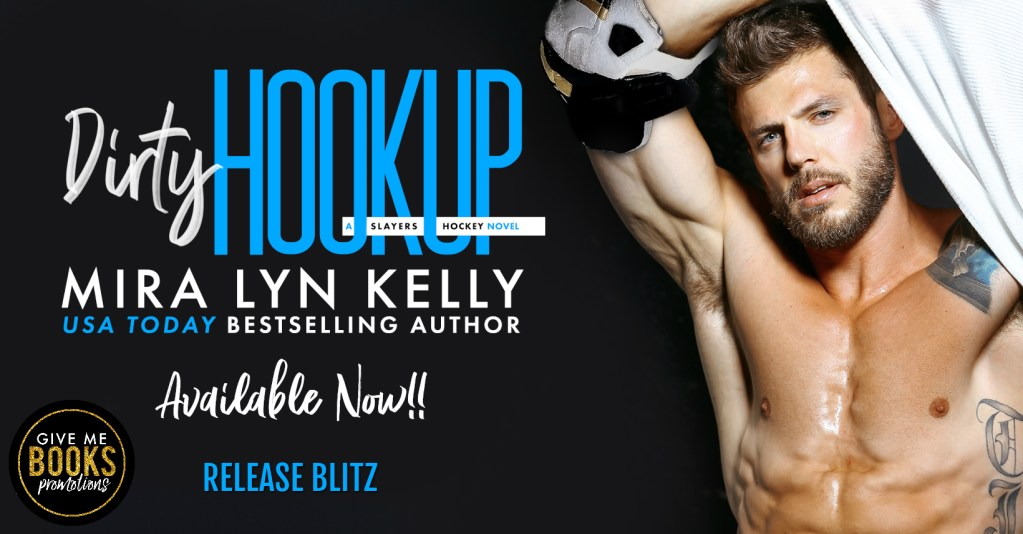 Dirty Hookup my Mira Lyn Kelly Release blitz banner