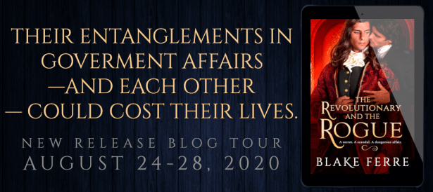 Their entanglements in government affairs--and each other--could cost their lives. New release blog tour. THE REVOLUTIONARY AND THE ROGUE by Blake Ferre tour banner