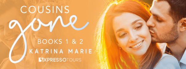 Cousins Gone  books 1 and 2 by Katrina Marie blitz banner