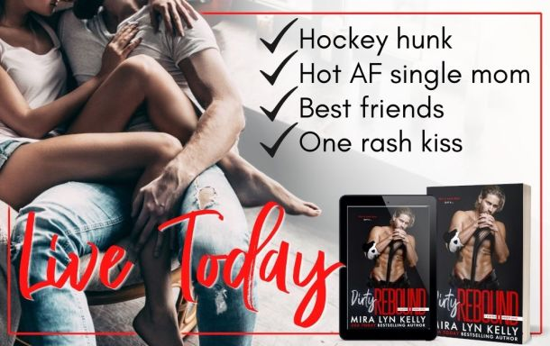 -hockey hunk -hot AF single mom -best friends -one rash kiss  Dirty Rebound is live today banner