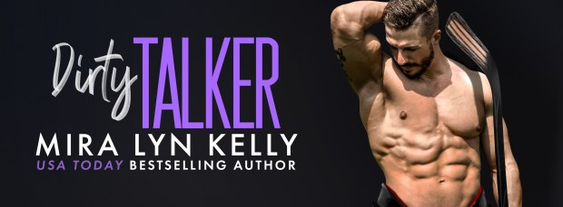 Dirty Talker by Mira Lyn Kelly  USA Today bestselling author release blitz banner
