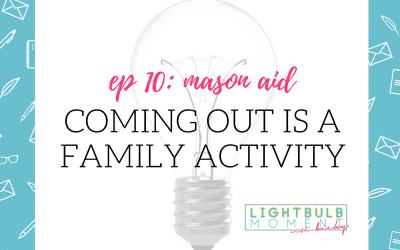 10: Mason Aid: Coming Out is a Family Activity
