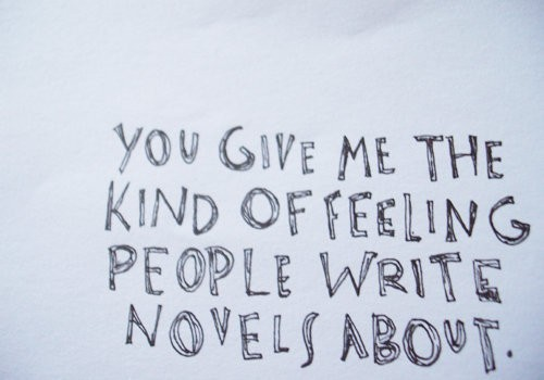 You-give-me-the-kind-of-feeling-people-write-novels-about