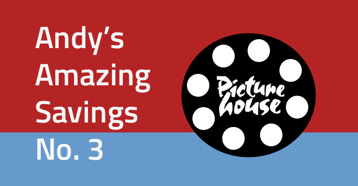 Andy's Amazing Savings #3: Picturehouse cinemas
