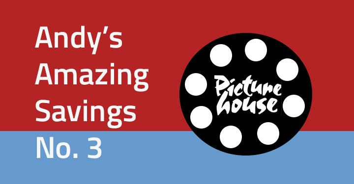 Andy's Amazing Savings #3: Picturehouse cinemas