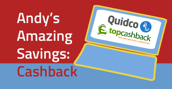 Andy's Amazing Savings: Topcashback & Quidco cashback