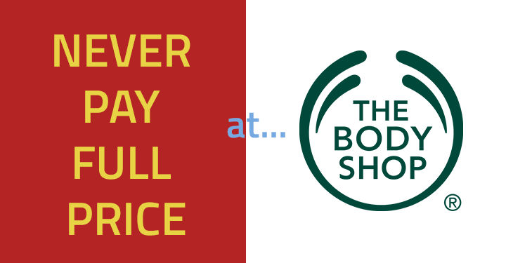 Never pay full price… at the Body Shop