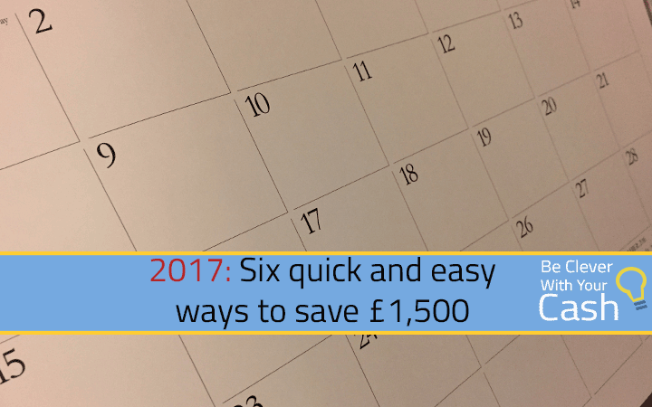 2017: Six quick and easy ways to save £1,500