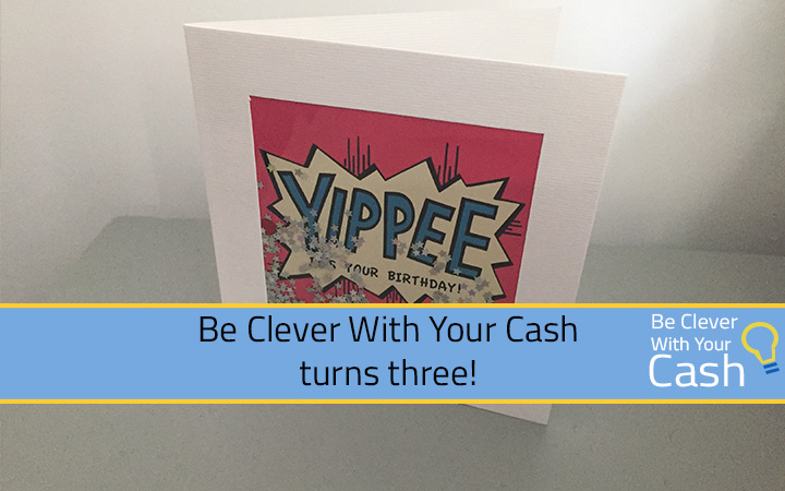 Be Clever With Your Cash turns three!