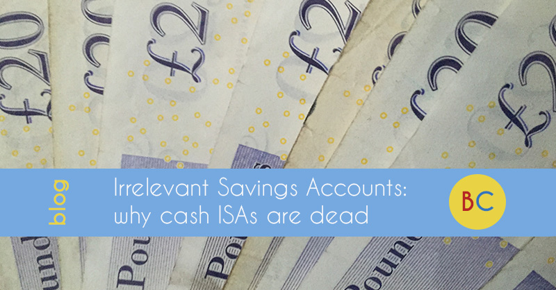 Irrelevant Savings Accounts: Why Cash ISAs are dead