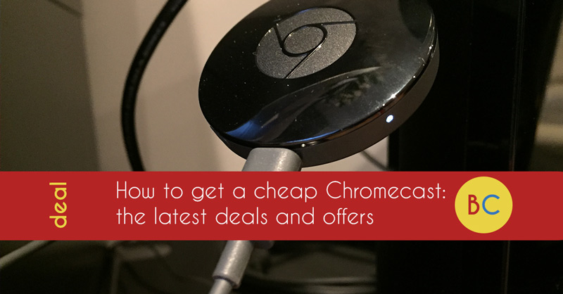cheap chomecast deals