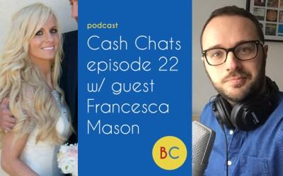 Cash Chats ep22 w/ guest Francesca Mason