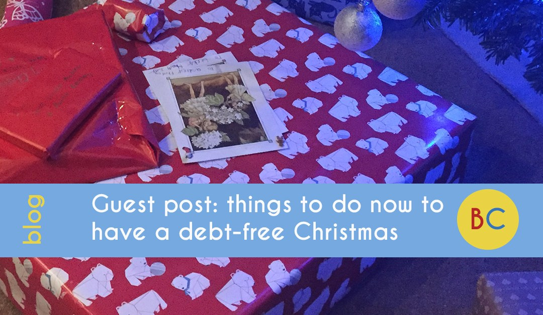 Guest post: things to do now to have a debt-free Christmas