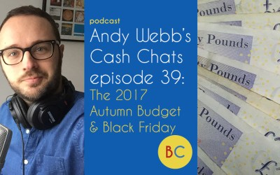 Cash Chats ep39: The 2017 Autumn Budget and Black Friday