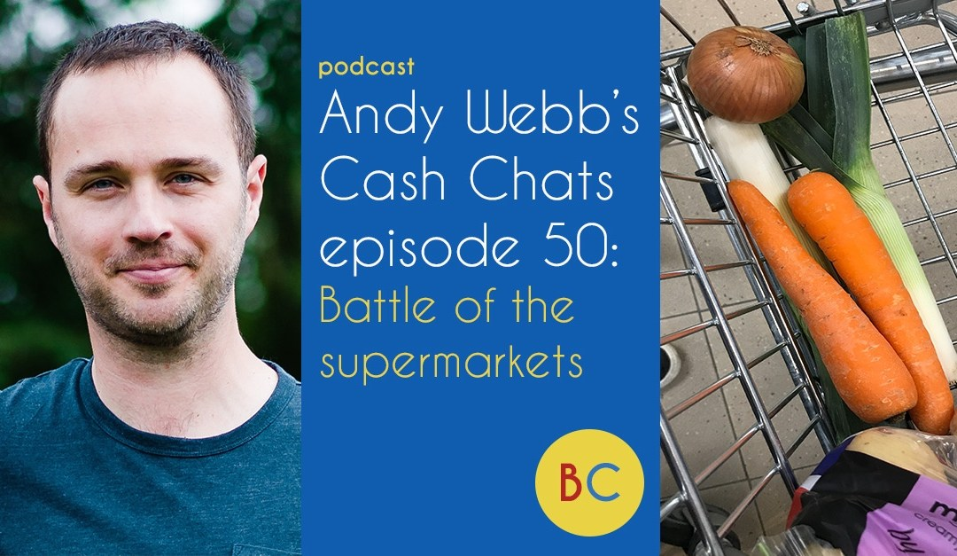 Cash Chats ep50: Battle of the supermarkets