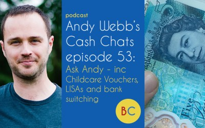 Cash Chats ep53: Ask Andy inc Childcare Vouchers, LISAs and bank switching