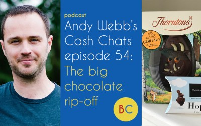 Cash Chats ep54: The big chocolate rip-off
