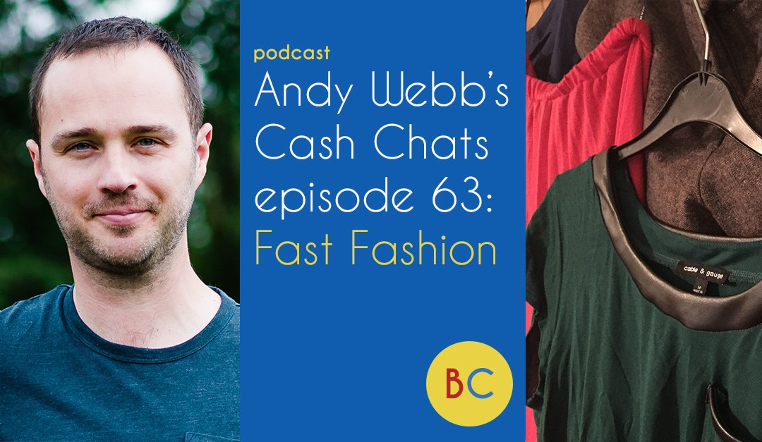 Cash Chats ep63: Fast Fashion