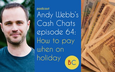 Cash Chats 64: How to pay when on holiday