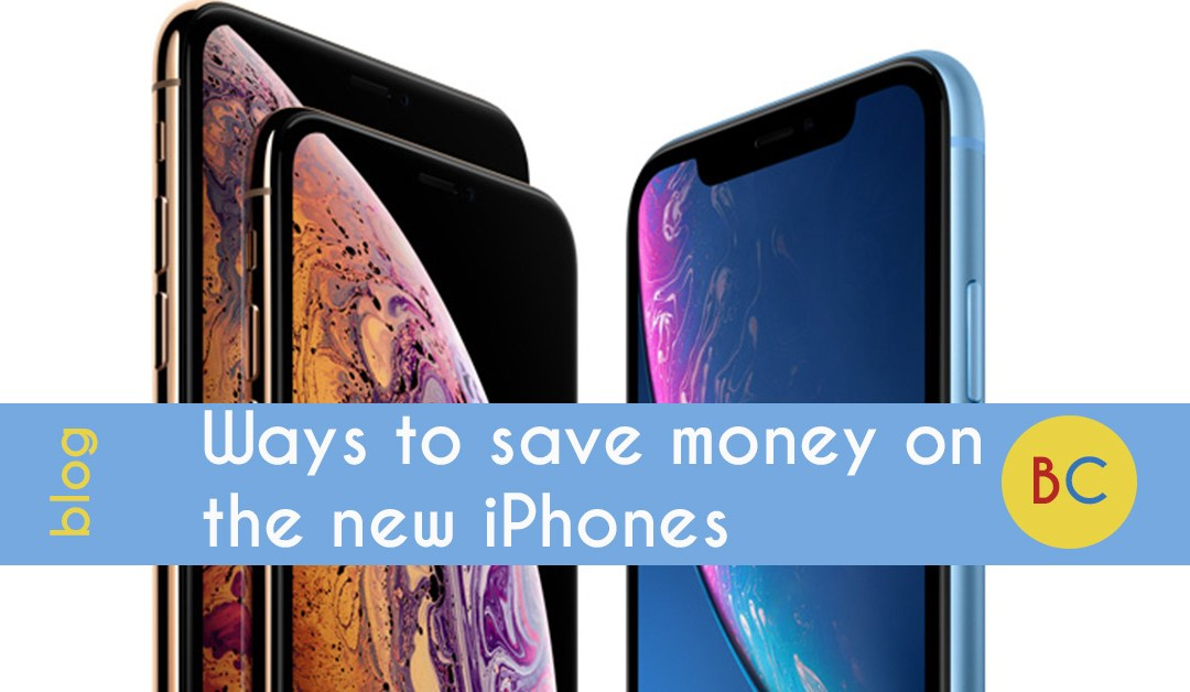 Ways to save money on the new iPhone XS, XS Max and XR