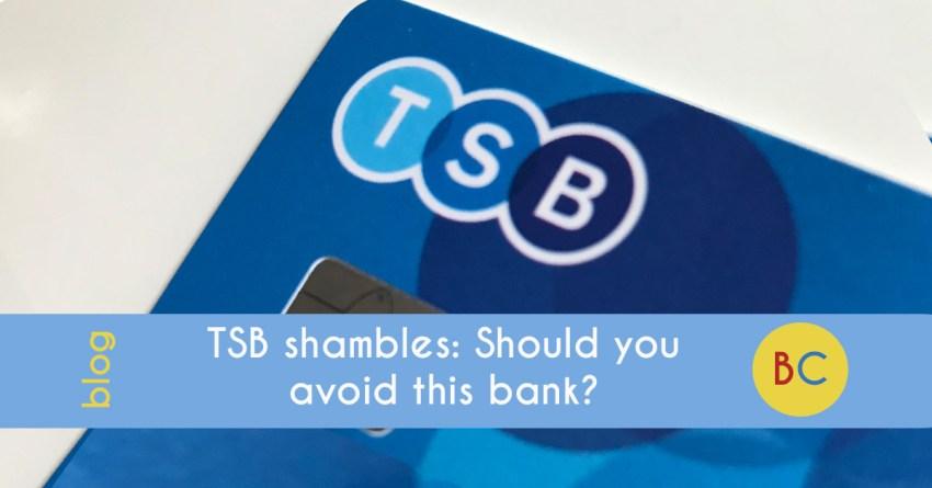 TSB shambles: Should you avoid this bank?