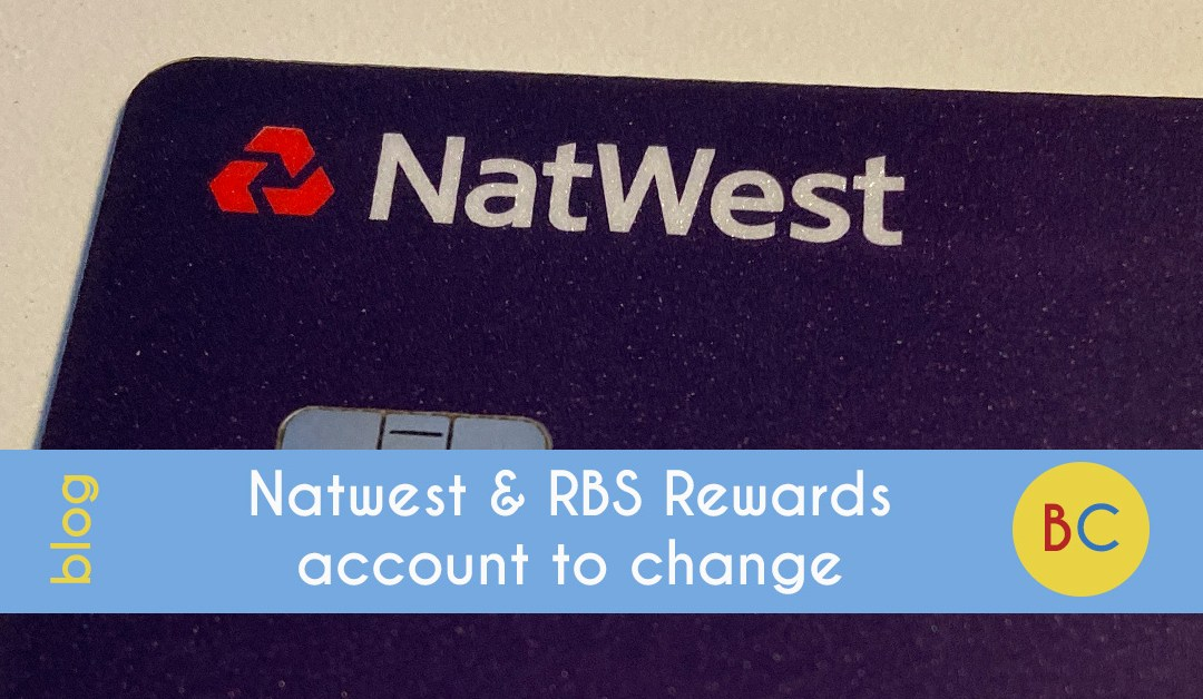 Natwest and RBS Rewards account to change