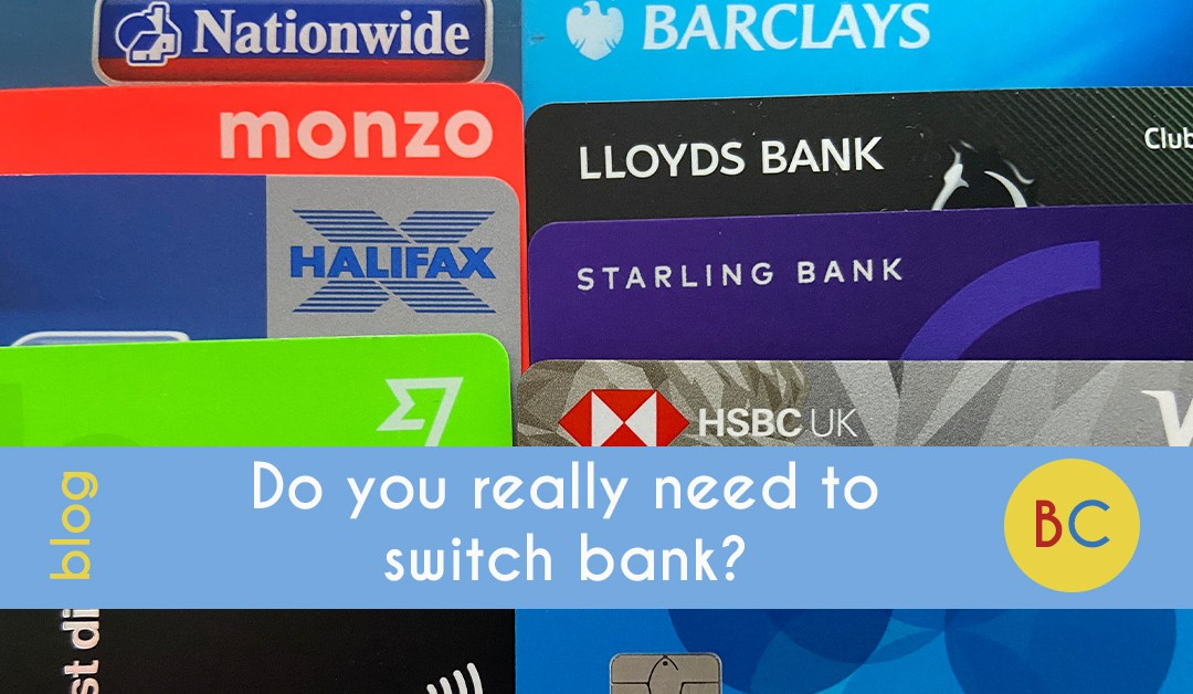 Do you really need to switch bank?