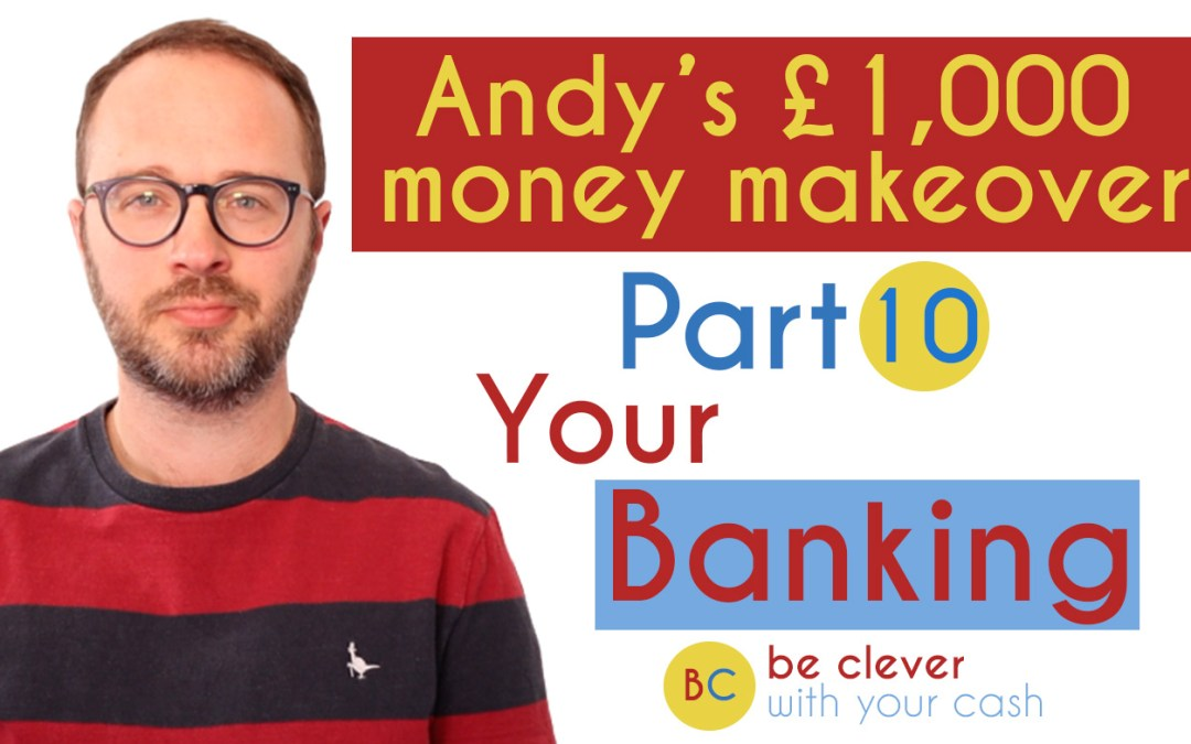 Andy's £1,000 Money Makeover part 10: Your banking & savings